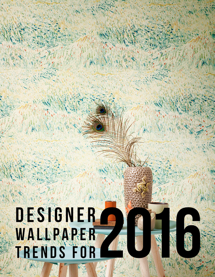 designer wallpaper trends for 2016